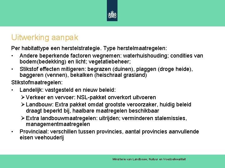 Uitwerking aanpak Per habitattype een herstelstrategie. Type herstelmaatregelen: • Andere beperkende factoren wegnemen: waterhuishouding;