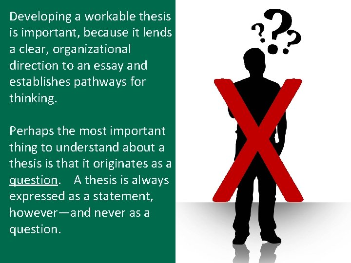 Developing a workable thesis is important, because it lends a clear, organizational direction to