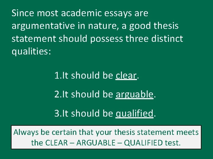Since most academic essays are argumentative in nature, a good thesis statement should possess
