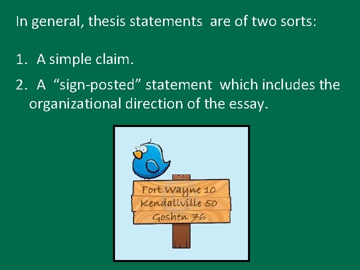 In general, thesis statements are of two sorts: 1. A simple claim. 2. A