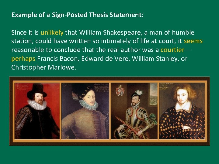 Example of a Sign-Posted Thesis Statement: Since it is unlikely that William Shakespeare, a