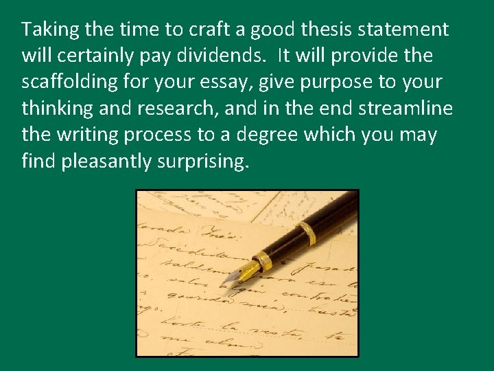 Taking the time to craft a good thesis statement will certainly pay dividends. It