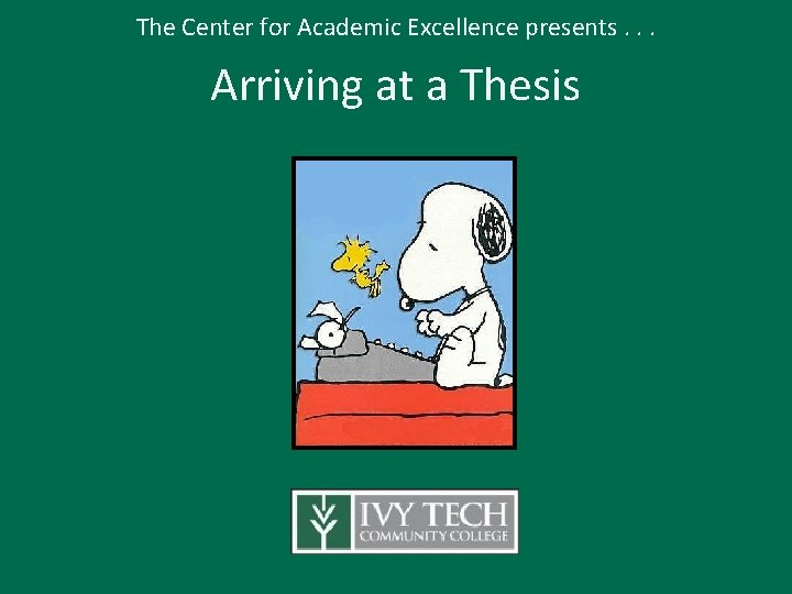 The Center for Academic Excellence presents. . . Arriving at a Thesis
