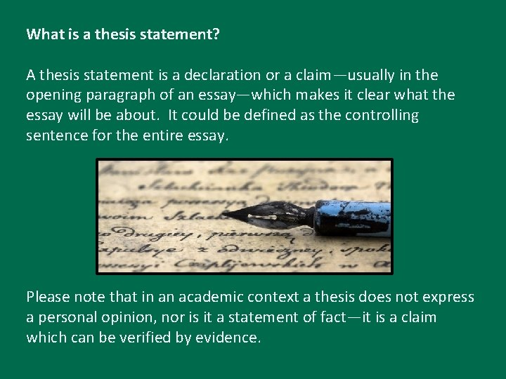 What is a thesis statement? A thesis statement is a declaration or a claim—usually