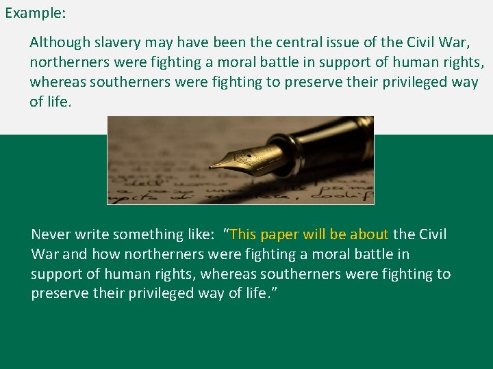 Example: Although slavery may have been the central issue of the Civil War, northerners