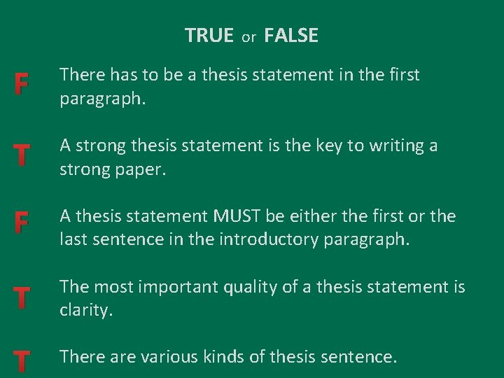 TRUE or FALSE F There has to be a thesis statement in the first