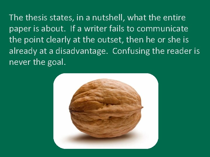 The thesis states, in a nutshell, what the entire paper is about. If a