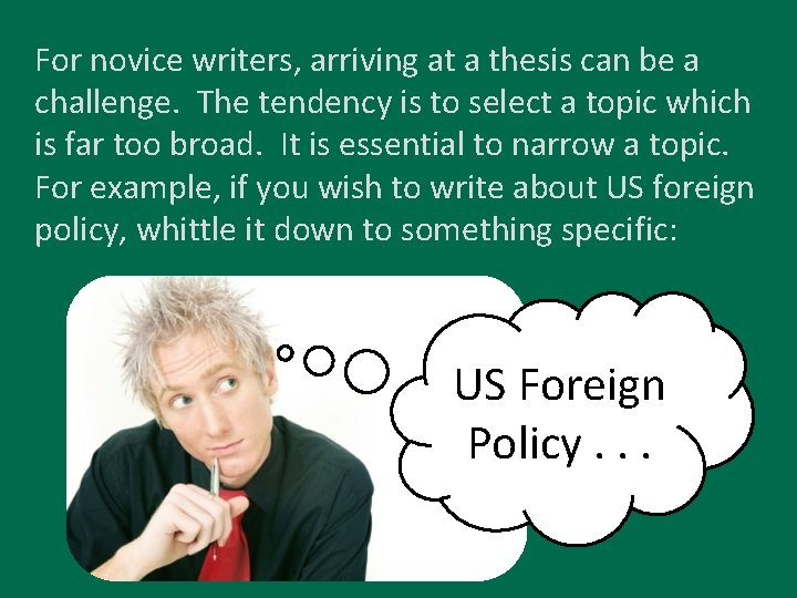 For novice writers, arriving at a thesis can be a challenge. The tendency is