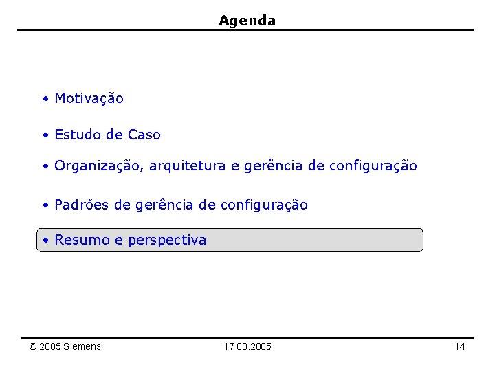 Agenda • Motivação • Estudo de Caso • Organização, arquitetura e gerência de configuração