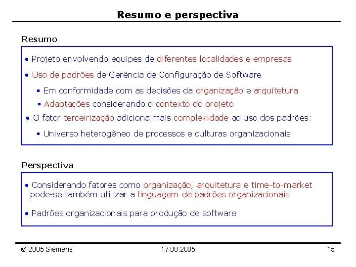 Resumo e perspectiva Resumo • Projeto envolvendo equipes de diferentes localidades e empresas •