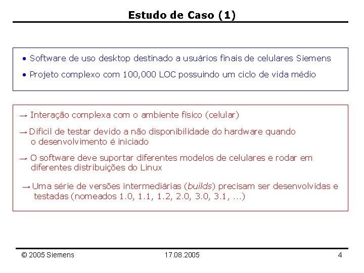 Estudo de Caso (1) • Software de uso desktop destinado a usuários finais de