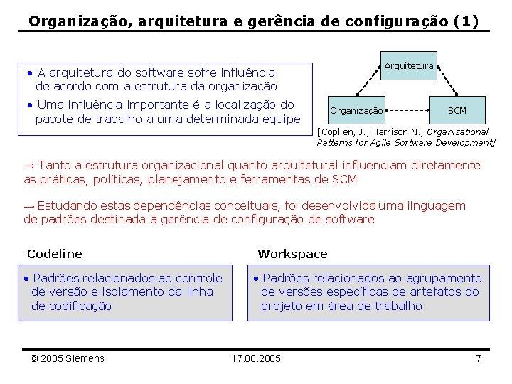 Organização, arquitetura e gerência de configuração (1) Arquitetura • A arquitetura do software sofre