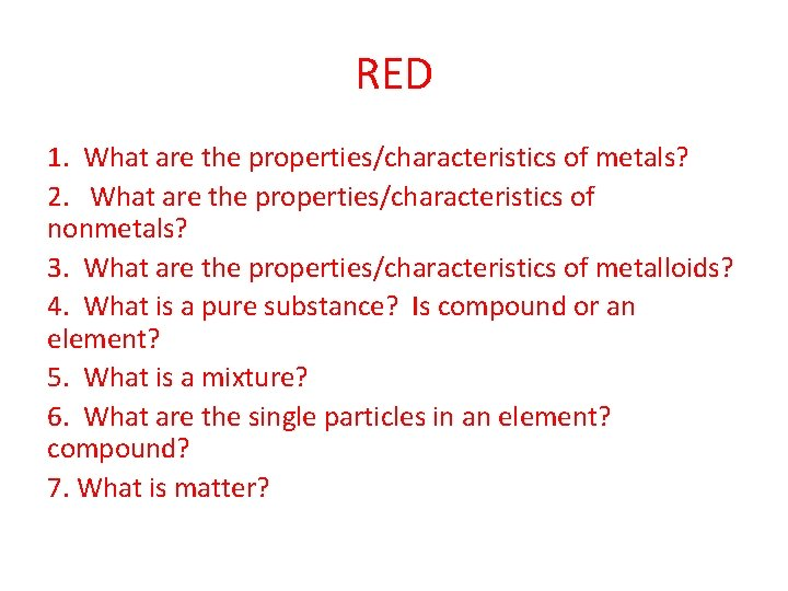 RED 1. What are the properties/characteristics of metals? 2. What are the properties/characteristics of