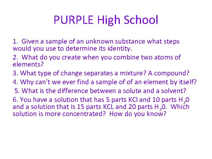 PURPLE High School 1. Given a sample of an unknown substance what steps would