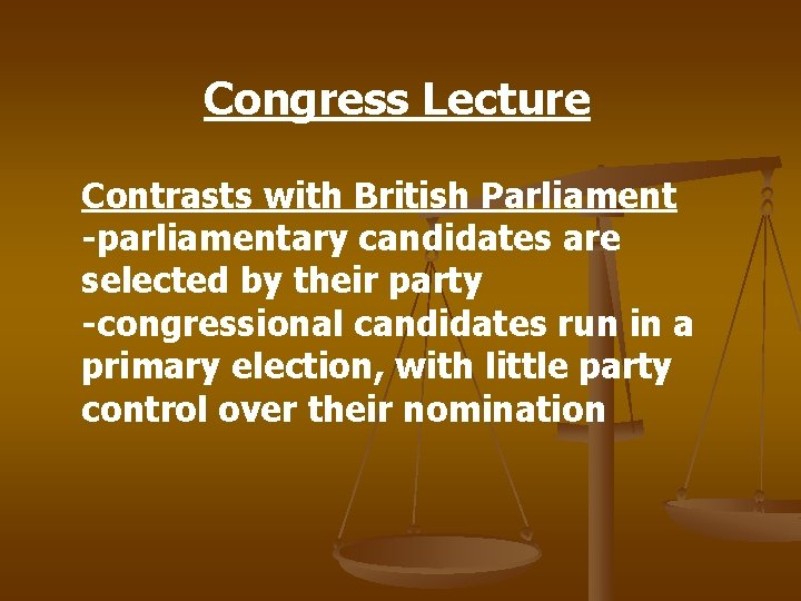 Congress Lecture Contrasts with British Parliament -parliamentary candidates are selected by their party -congressional