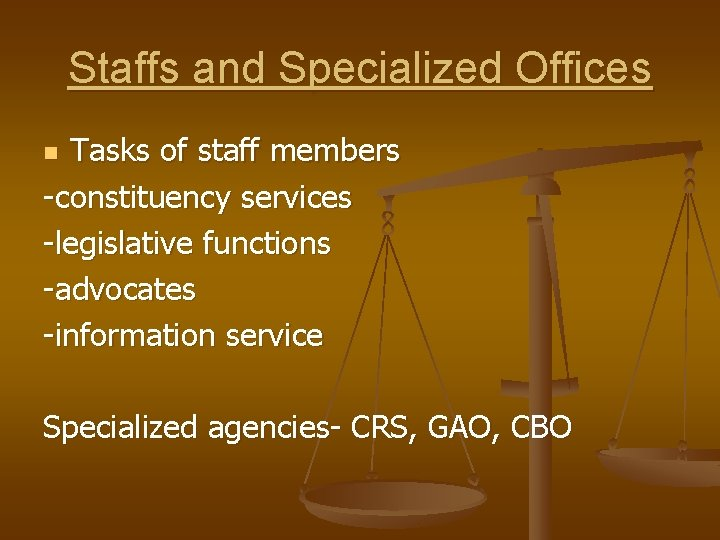 Staffs and Specialized Offices Tasks of staff members -constituency services -legislative functions -advocates -information
