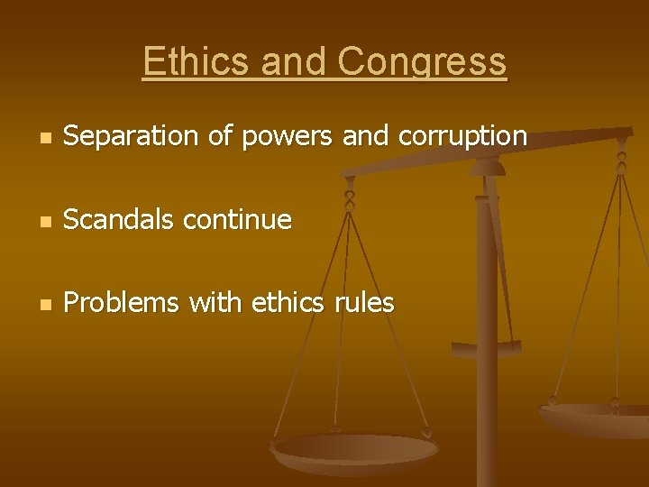 Ethics and Congress n Separation of powers and corruption n Scandals continue n Problems
