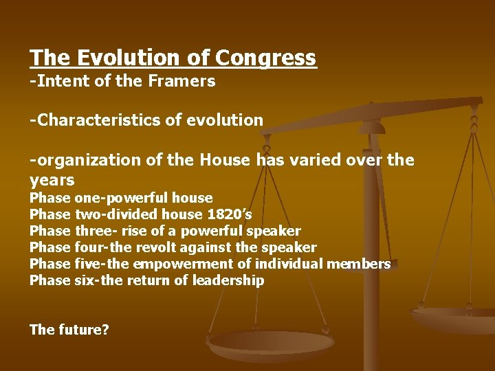 The Evolution of Congress -Intent of the Framers -Characteristics of evolution -organization of the