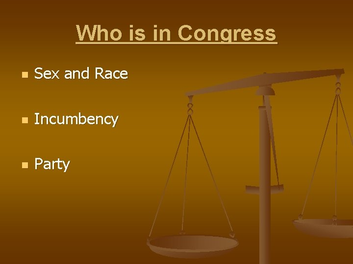 Who is in Congress n Sex and Race n Incumbency n Party