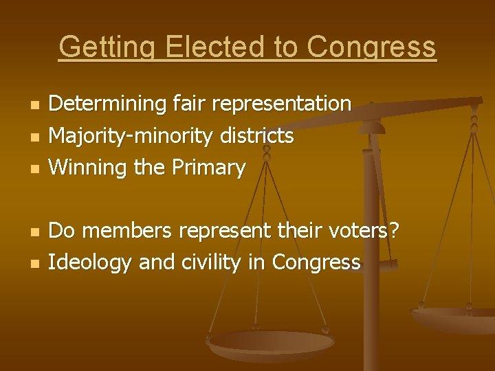 Getting Elected to Congress n n n Determining fair representation Majority-minority districts Winning the
