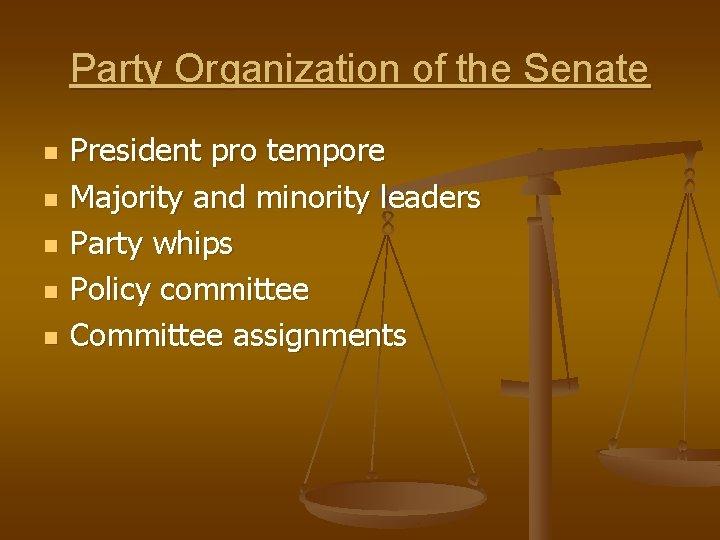 Party Organization of the Senate n n n President pro tempore Majority and minority