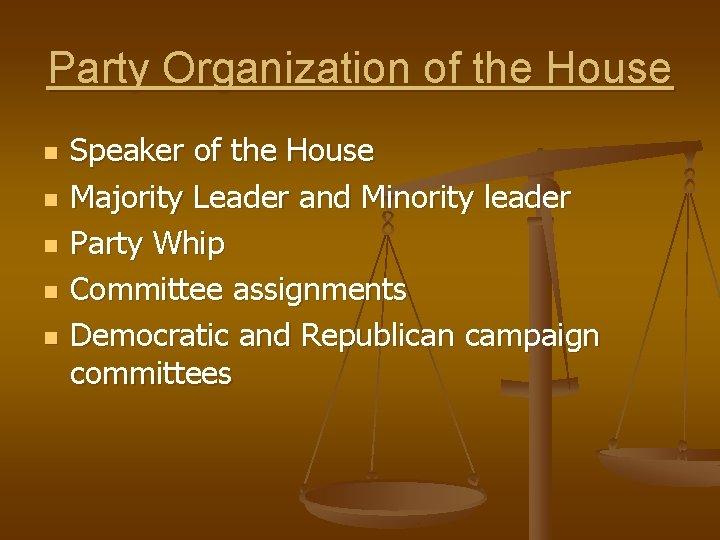 Party Organization of the House n n n Speaker of the House Majority Leader