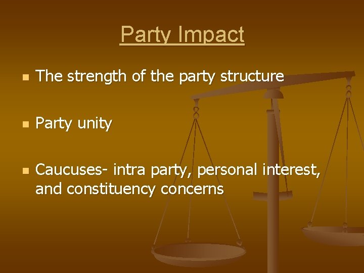Party Impact n The strength of the party structure n Party unity n Caucuses-