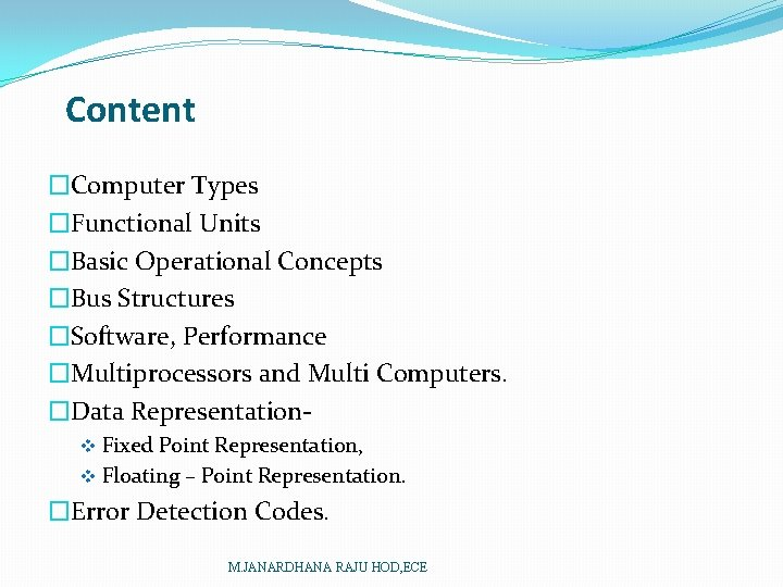 Content �Computer Types �Functional Units �Basic Operational Concepts �Bus Structures �Software, Performance �Multiprocessors and
