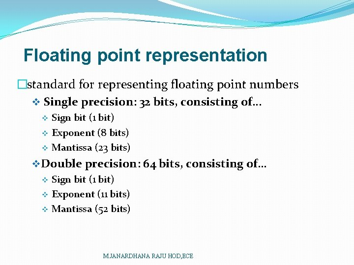 Floating point representation �standard for representing floating point numbers v Single precision: 32 bits,