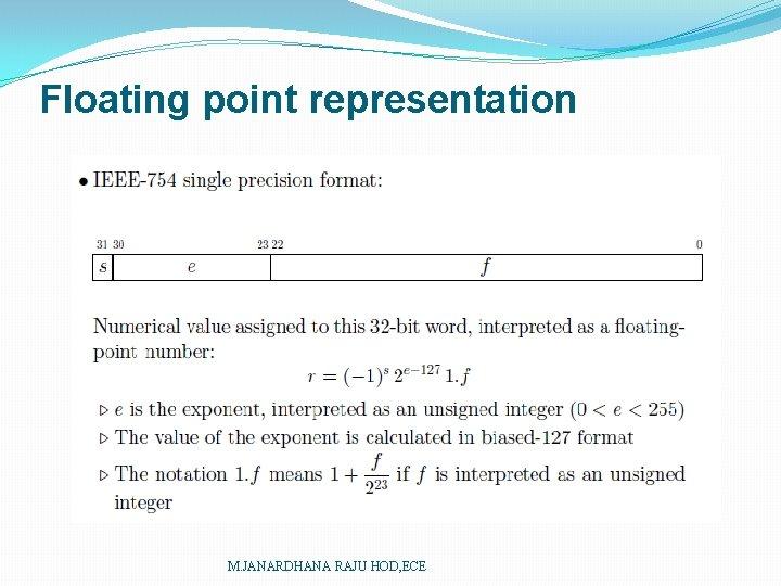 Floating point representation M. JANARDHANA RAJU HOD, ECE
