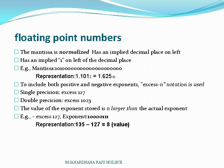 floating point numbers � The mantissa is normalized Has an implied decimal place on