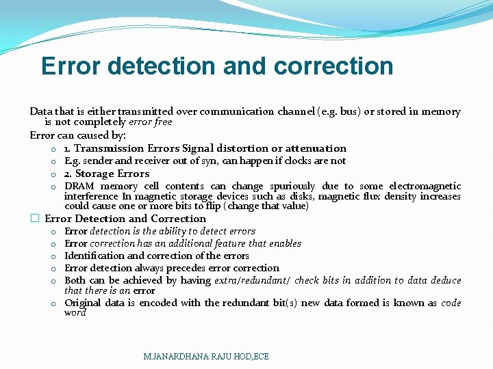 Error detection and correction Data that is either transmitted over communication channel (e. g.