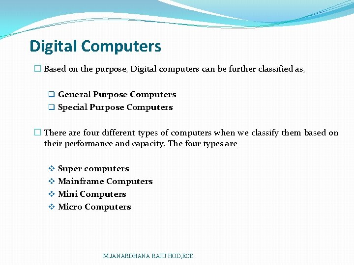 Digital Computers � Based on the purpose, Digital computers can be further classified as,