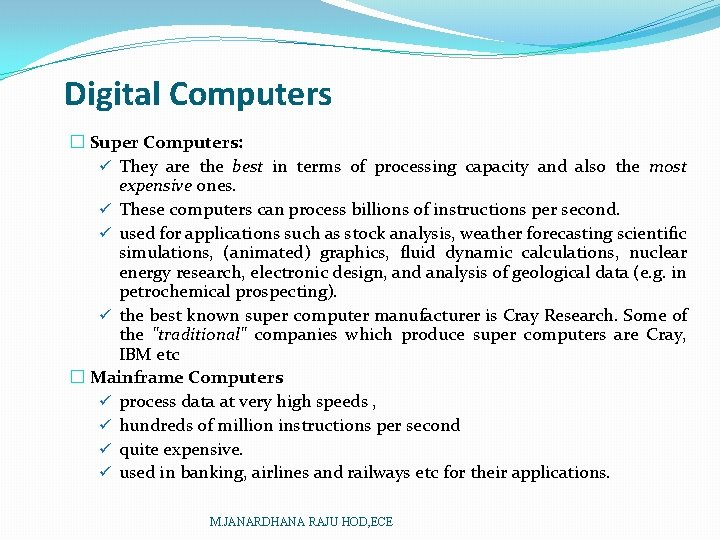 Digital Computers � Super Computers: ü They are the best in terms of processing