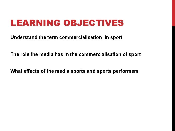 LEARNING OBJECTIVES Understand the term commercialisation in sport The role the media has in