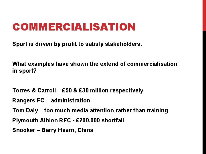 COMMERCIALISATION Sport is driven by profit to satisfy stakeholders. What examples have shown the