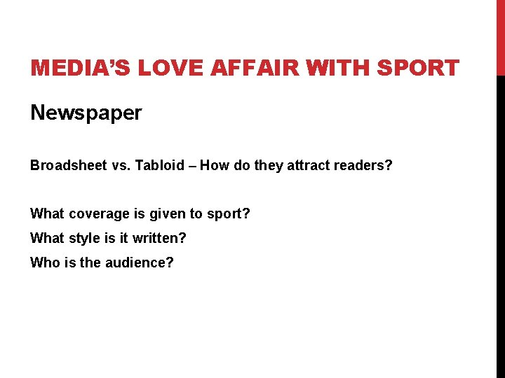 MEDIA'S LOVE AFFAIR WITH SPORT Newspaper Broadsheet vs. Tabloid – How do they attract