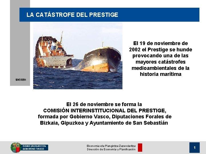 LA CATÁSTROFE DEL PRESTIGE El 19 de noviembre de 2002 el Prestige se hunde
