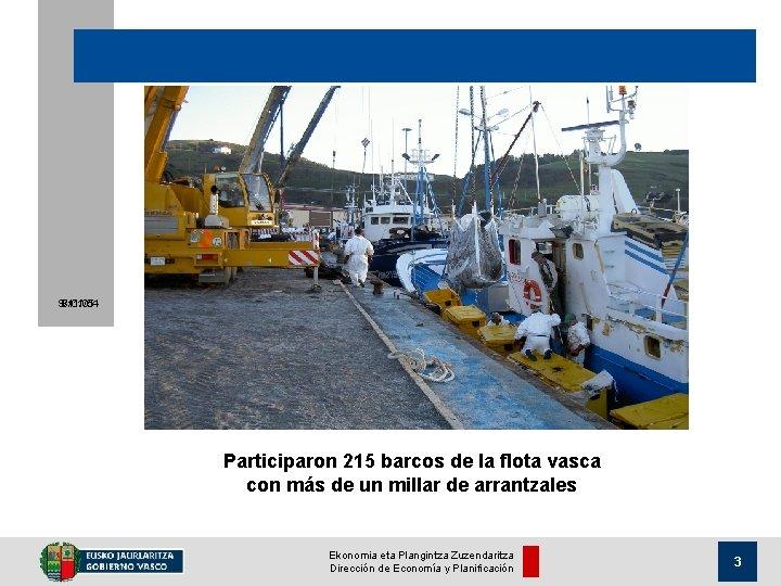 9/11/05 8/01/04 Participaron 215 barcos de la flota vasca con más de un millar
