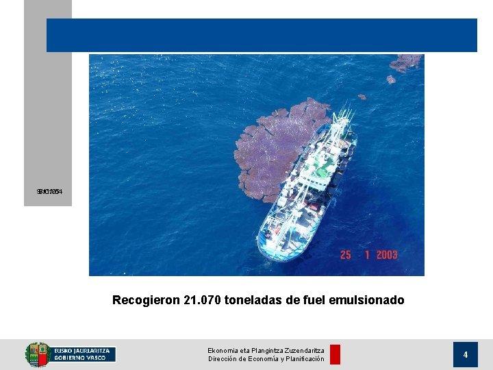 9/11/05 8/01/04 Recogieron 21. 070 toneladas de fuel emulsionado Ekonomia eta Plangintza Zuzendaritza Dirección