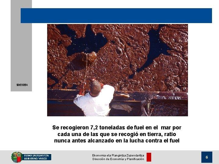 9/11/05 8/01/04 Se recogieron 7, 2 toneladas de fuel en el mar por cada