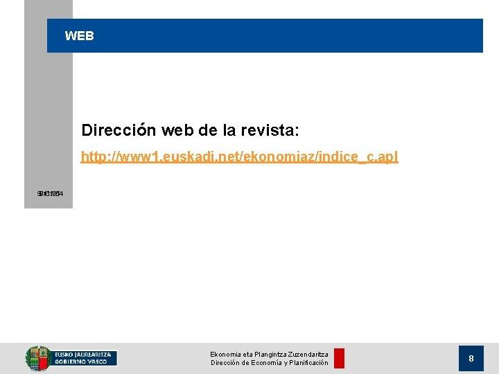 WEB Dirección web de la revista: http: //www 1. euskadi. net/ekonomiaz/indice_c. apl 9/11/05 8/01/04