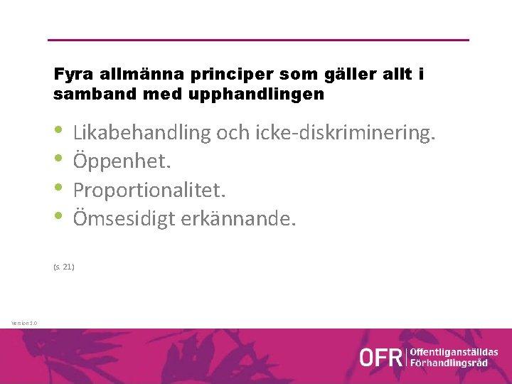 Fyra allmänna principer som gäller allt i samband med upphandlingen • • Likabehandling och