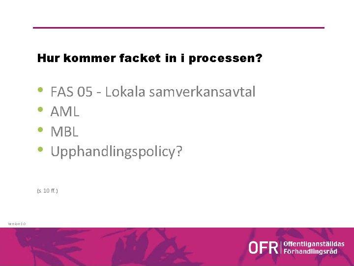 Hur kommer facket in i processen? • • FAS 05 - Lokala samverkansavtal AML