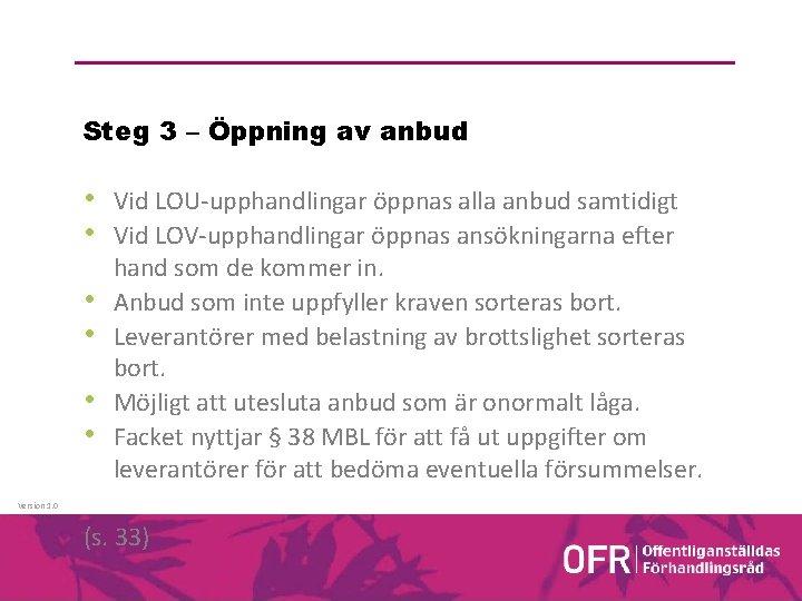 Steg 3 – Öppning av anbud • Vid LOU-upphandlingar öppnas alla anbud samtidigt •