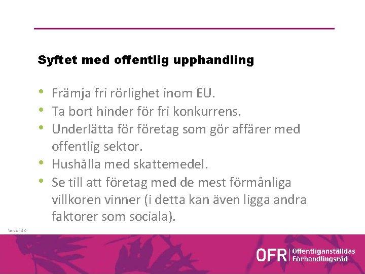 Syftet med offentlig upphandling • Främja fri rörlighet inom EU. • Ta bort hinder