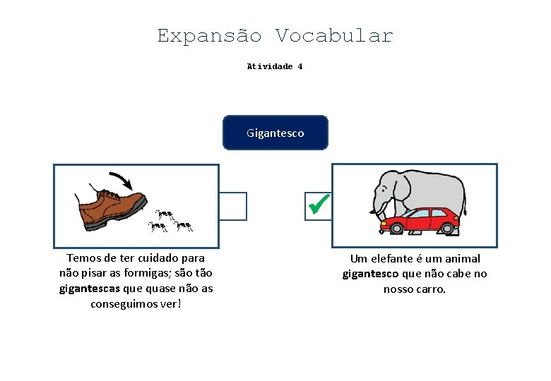 Expansão Vocabular Atividade 4 Gigantesco Temos de ter cuidado para não pisar as formigas;