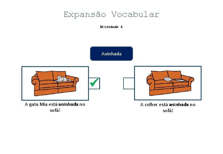 Expansão Vocabular Atividade 4 Aninhada A gata Mia está aninhada no sofá! A colher