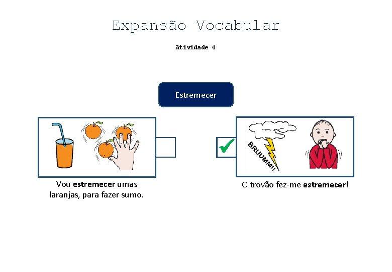 Expansão Vocabular Atividade 4 Estremecer Vou estremecer umas laranjas, para fazer sumo. O trovão