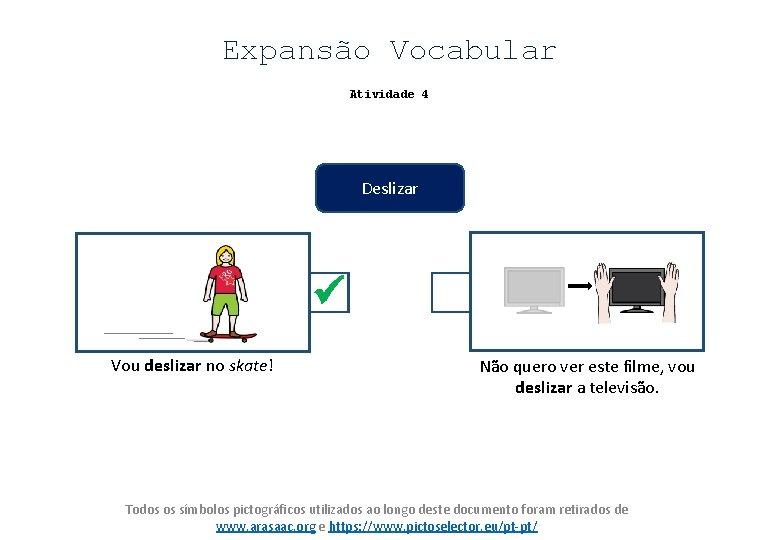Expansão Vocabular Atividade 4 Deslizar Vou deslizar no skate! Não quero ver este filme,